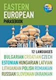 Eastern European Phrasebook: Bulgarian, Croatian, Czech, Estonian, Hungarian, Latvian, Lithuanian, Polish, Romanian, Russian, Slovenian and Ukrainian