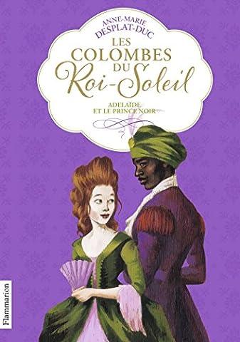 Les Colombes du Roi-Soleil, Tome 10 : Adélaïde et le Prince noir