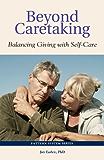 Beyond Caretaking: Balancing Giving with Self-Care (English Edition)