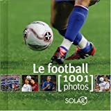 Le football : 1001 Photos
