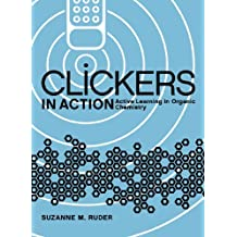 Clickers in Action: Active Learning in Organic Chemistry by Suzanne M. Ruder (2013-08-01)