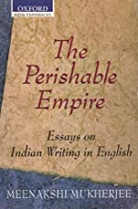 The Perishable Empire: Essays on Indian Writing in English
