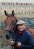 Die Sprache der Pferde: Die Monty-Roberts-Methode des Join-Up - Monty Roberts