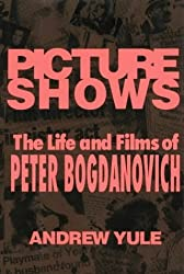 Picture Shows: Life and Films of Peter Bogdanovich