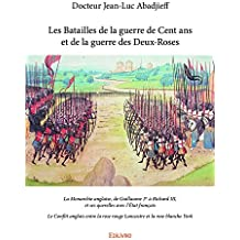 Les Batailles de la guerre de Cent ans et de la guerre des Deux-Roses: La Monarchie anglaise, de Guillaume 1er à Richard III, et ses querelles avec l'État ... rose rouge Lancastre et la rose blanche York