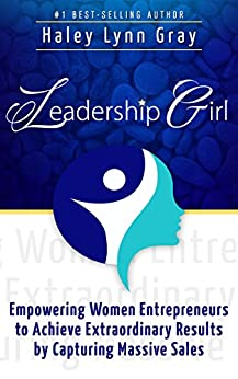 Leadership Girl: Empowering Women Entrepreneurs to Achieve ...