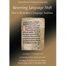 Reversing Language Shift: How to Re-awaken a Language Tradition: Proceedings of the Conference FEL Xiv, 13-15 September 2010, Carmarthen Wales (Proceedings of the Foundation for Endangered Languages)