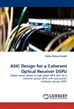 ASIC Design for a Coherent Optical Receiver DSPU: Design issues related to high-speed MOS ASIC for a coherent optical QPSK with polarization multiplex receiver DSPU