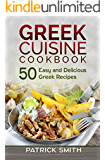Greek Cuisine Cookbook: 50 Easy and Delicious Greek Recipes (Greek Recipes, Mediterranean Recipes, Greek Food, Quick & Easy)