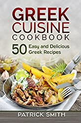 Greek Cuisine Cookbook: 50 Easy and Delicious Greek Recipes (Greek Recipes, Mediterranean Recipes, Greek Food, Quick & Easy) (English Edition)