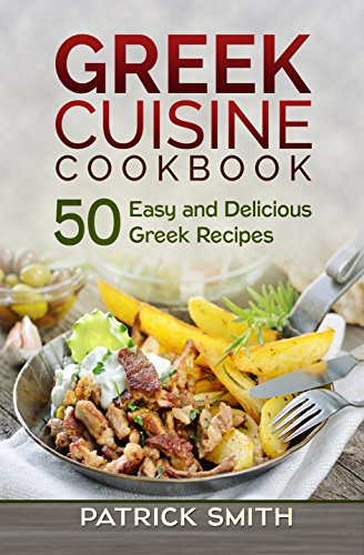 Greek cuisine cookbook 50 easy and delicious greek recipes greek read this title for 000 with kindle unlimited forumfinder Image collections