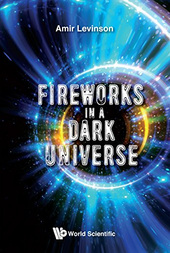 Fireworks in a Dark Universe (Astronomy Astrophysics and Cos)