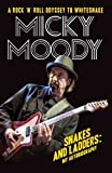 Micky Moody: Snakes and Ladders: My Autobiography..