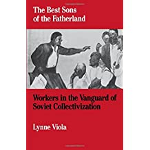 The Best Sons of the Fatherland : Workers in the Vanguard of Soviet Collectivization