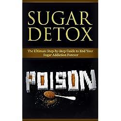 Diet: Sugar Detox: End Your Sugar Addiction (Healthy Eating Weight Loss Health) (Cleanse Diet Self Help Book 1)