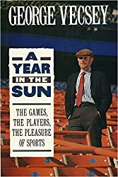 A Year in the Sun: The Games, the Players, the Pleasure of Sports