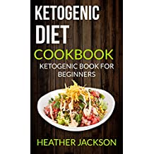 Ketogenic Diet Cookbook: Ketogenic Book For Beginners (English Edition)