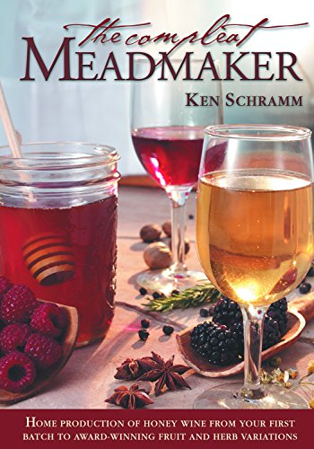 The Compleat Meadmaker: Home Production of Honey Wine From Your First Batch to Award-winning Fruit and Herb Variations (English Edition)