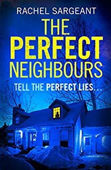 The Perfect Neighbours: A gripping psychological thriller with an ending you won't see coming by [Sargeant, Rachel]