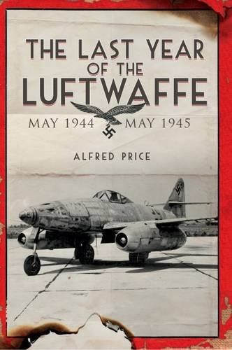 The Last Year of the Luftwaffe: May 1944 to May 1945
