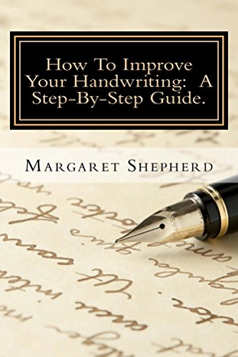 How To Improve Your Handwriting: A Step-By-Step Guide. (English Edition)