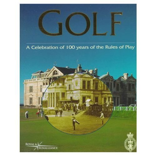 Golf: A Celebration of 100 Years of the Rules of Play by Royal and Ancient Golf Club of St. Andrews (1997) Gebundene Ausgabe
