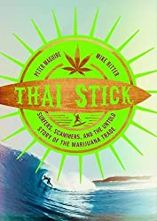 Thai Stick: Surfers, Scammers, and the Untold Story of the Marijuana Trade by Peter Maguire (2013-11-29)