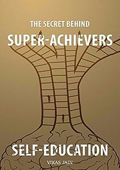 The Secret Behind Super-Achievers: Self-Education by [Jain, Vikas]