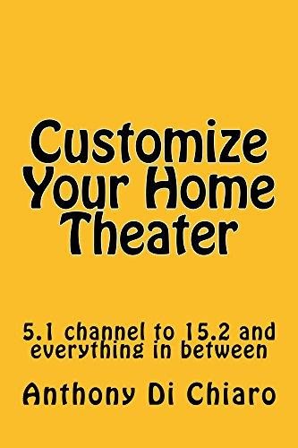 Customize Your Home Theater: 5.1 channel to 15.2 and everything in between (English Edition)