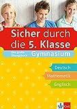 Klett Sicher durch die 5. Klasse - Das große Übungsbuch für die Fächer Deutsch, Mathematik, Englisch; sicher auf dem Gymnasium