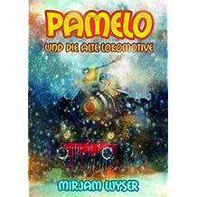 Pamelo und die alte Lokomotive: Illustriertes Jugendbuch (8 - 80)