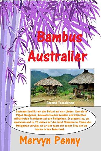 Bambus Australier: Tales from 70 Jahre im australischen Busch, im Dschungel von Papua-Neuguinea und nach unten durch den philippinischen Inseln - Ebooks Mervyn Penny