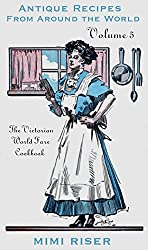 The Victorian World Fare Cookbook, Volume 5: Antique Recipes from Around the World (Victorian Cookery) (English Edition)