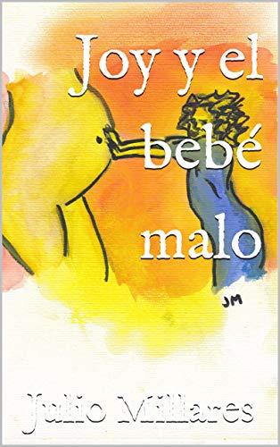 Joy y el bebé malo: Joy recibe a una hermana (El libro de Joy nº 4) por Julio Millares