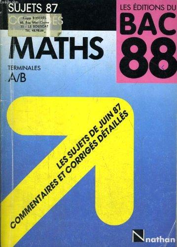 LES EDITIONS DU BAC 88. SUJETS 87 CORRIGES. MATHS TERMINALES A/B. par COLLECTIF (A.P.E.M.E.P.) (Broché)