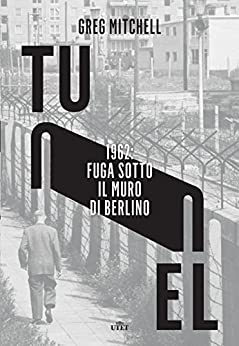 Tunnel: 1962: fuga sotto il muro di Berlino di [Mitchell, Greg]