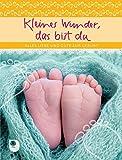 Kleines Wunder, das bist du: Alles Liebe und Gute zur Geburt (Eschbacher Geschenkheft)