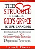The Struggle Is Real But God's Grace Is Life Changing: Bible Study Stories and Prayer Devotionals about Deliverance Divine Intervention and Supernatural Turnarounds