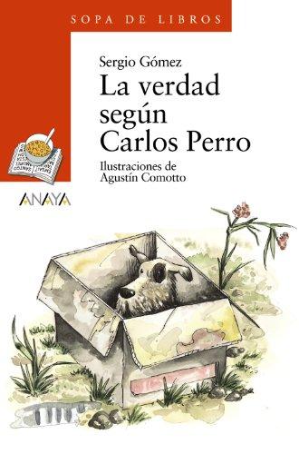 La verdad según Carlos Perro (Literatura Infantil (6-11 Años) - Sopa De Libros) por Sergio Gómez