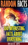 Random Facts: 300 Interesting Facts About Everything