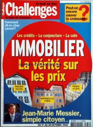 CHALLENGES [No 187] du 17/10/2002 - PEUT-ON ENCORE SAUVER LA CROISSANCE ? COMMENT VIT-ON CHEZ LAZARD ? LES CREDITS-LA CONJONCTURE-LA COTE - IMMOBILIER - LA VERITE SUR LES PRIX PAR JEAN-MARIE MESSIER, SIMPLE CITOYEN.