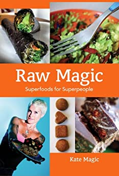 Raw Magic: Super Foods for Super People by [Magic, Kate]