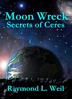 Moon Wreck: Secrets of Ceres (Moon Wreck series Book 3) (English Edition) par [Weil, Raymond L.]