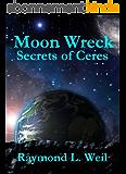 Moon Wreck: Secrets of Ceres (Moon Wreck series Book 3) (English Edition)