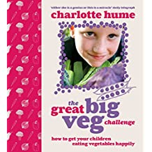 The Great Big Veg Challenge: How to get your children eating vegetables happily