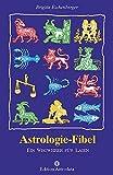 Astrologie-Fibel: Ein Wegweiser für Laien (Edition Astrodata - Fibel-Reihe) - Brigitte Eichenberger