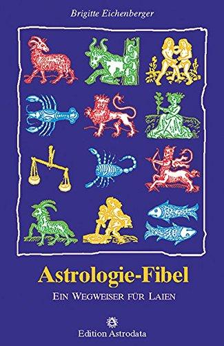 Astrologie-Fibel: Ein Wegweiser für Laien (Edition Astrodata - Fibel-Reihe)