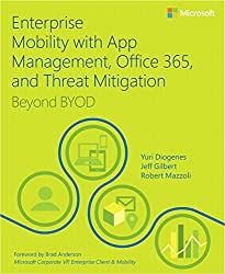 Enterprise Mobility from App Management, Office 365, and Threat Mitigation: Beyond BYOD