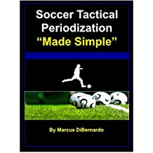 """Soccer Tactical Periodization """"Made Simple"""": A Soccer Coaching Model (English Edition)"""