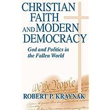 Christian Faith and Modern Democracy: God and Politics in the Fallen World